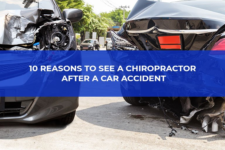 10 Reasons to See a Chiropractor After a Car Accident